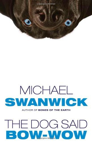 The Dog Said Bow-Wow by Michael Swanwick (The Dog Said Bow Wow)