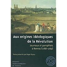 Aux origines idéologiques de la Révolution: Journaux et pamphlets à Rennes (1788-1789) (Mémoire commune) (French Edition)