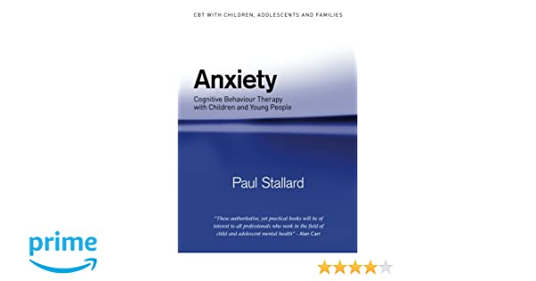 Anxiety: Cognitive Behaviour Therapy with Children and Young ...