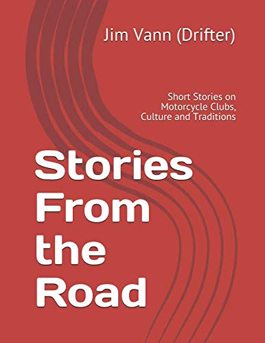 Stories From the Road: Short Stories on Motorcycle Clubs, Culture and Traditions