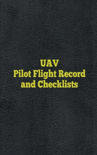 UAV Pilot Flight Record and Checklists: UAS/UAV Flight Logs