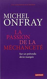 La passion de la méchanceté : sur un prétendu divin marquis, Onfray, Michel