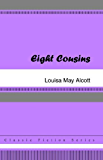 Eight Cousins [with Biographical Introduction]