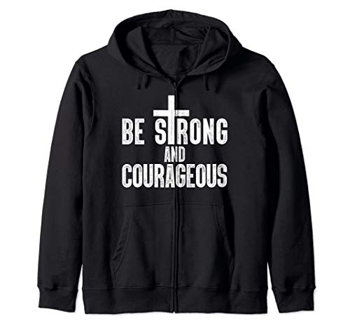 Be Strong And Courageous Christian Religious Faith  Zip Hoodie