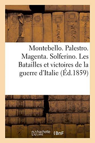 Montebello. Palestro. Magenta. Solferino. Les Batailles et victoires de la guerre d'Italie