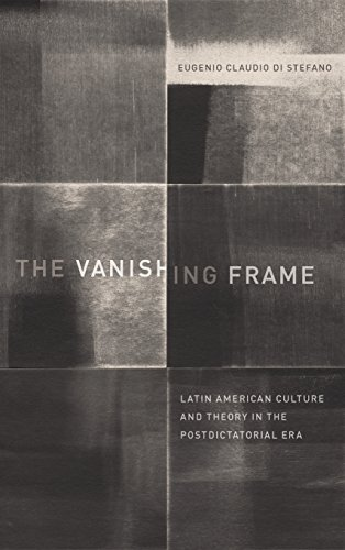The Vanishing Frame: Latin American Culture and Theory in the Postdictatorial Era (Border Hispanisms)