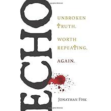 Echo: Unbroken Truth Worth Repeating Again