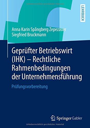 Geprüfter Betriebswirt (IHK) - Rechtliche Rahmenbedingungen der Unternehmensführung: Prüfungsvorbereitung