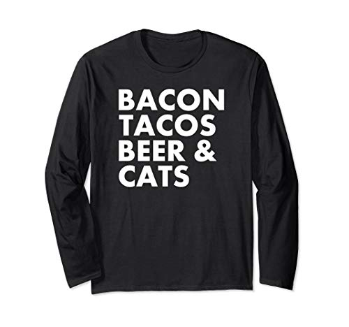 - Bacon Tacos Beer and Cats Life Priorities Long Sleeve T-Shirt