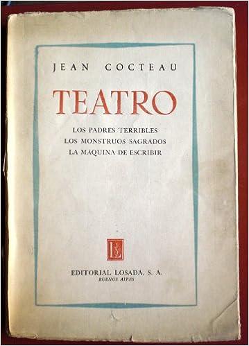 TEATRO: LOS PADRES TERRIBLES - LOS MONSTRUOS SAGRADOS - LA MAQUINA DE ESCRIBIR: Amazon.es: Jean COCTEAU: Libros