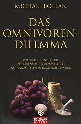 Das Omnivoren-Dilemma: Wie sich die Industrie der Lebensmittel bemächtigte und warum Essen so kompliziert wurde (German Edition)