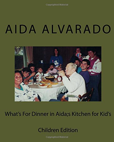 What's For Dinner in Aida's Kitchen for Kidd's: Children Edition by Aida Herlinda Alvarado