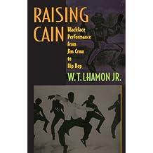 Raising Cain: Blackface Performance from Jim Crow to Hip Hop