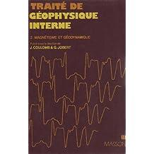 TRAITÉ DE GÉOPHYSIQUE INTERNE T02 : MAGNÉTISME ET GÉODYNAMIQUE