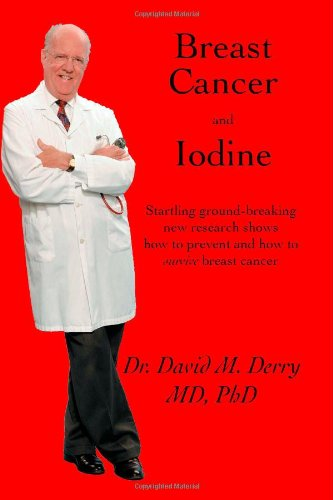 Breast Cancer and Iodine : How to Prevent and How to Survive Breast Cancer