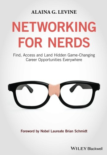 Networking for Nerds: Find, Access and Land Hidden Game-Changing Career Opportunities Everywhere