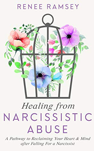 Healing From Narcissistic Abuse-: A Pathway to Reclaiming Your Heart & Mind  after Falling For a Narcissist
