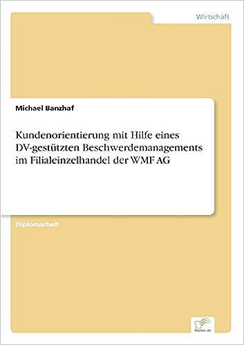Book Kundenorientierung mit Hilfe eines DV-gestützten Beschwerdemanagements im Filialeinzelhandel der WMF AG (German Edition)