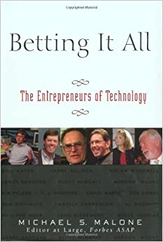 Book Betting It All: The Entrepreneurs of Technology by Michael S. Malone (2001-12-26)