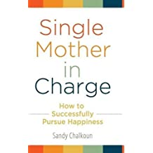 Single Mother in Charge: How to Successfully Pursue Happiness (Women's Psychology) by Sandy Chalkoun (2010-06-02)