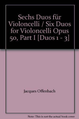 Sechs Duos für Violoncelli / Six Duos for Violoncelli Opus 50, Part I [Duos 1 - 3]