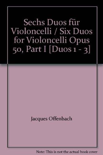 (Sechs Duos für Violoncelli / Six Duos for Violoncelli Opus 50, Part I [Duos 1 - 3] )