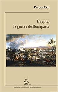 Egypte, la guerre de Bonaparte par Pascal Cyr