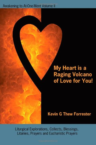 Download My Heart Is A Raging Volcano Of Love For You!: Awakening to At-One-Ment Volume II pdf epub