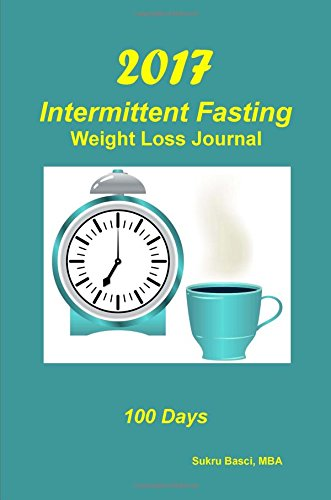 Read Online 2017 Intermittent Fasting Weight Loss Journal: 100 Days ebook