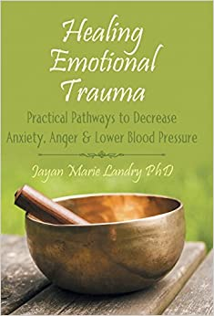 Healing Emotional Trauma: Practical Pathways to Decrease Anxiety, Anger and Lower Blood Pressure