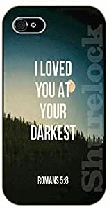 iPhone 5C Bible Verse - I loved you at your darkest. Romans 5:8 - black plastic case / Verses, Inspirational and Motivational
