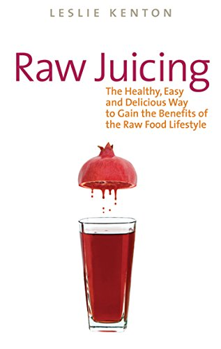 Raw Juicing: The Healthy, Easy and Delicious Way to Gain the Benefits of the Raw Food Lifestyle by Leslie Kenton