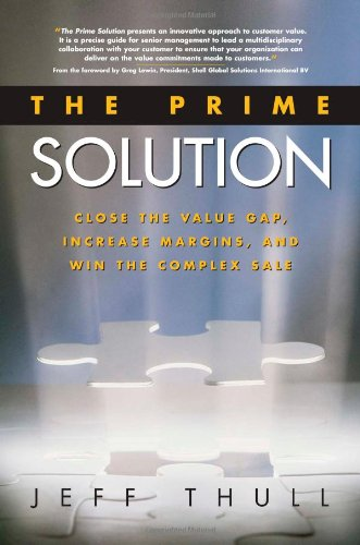 Download The Prime Solution: Close the Value Gap, Increase Margins, and Win the Complex Sale PDF