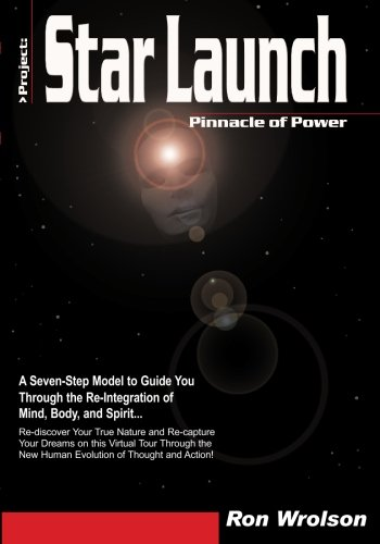 Star Launch - Book I - Pinnacle of Power: A Seven-Step Model to Guide You Through the Re-Integration of Mind, Body, and
