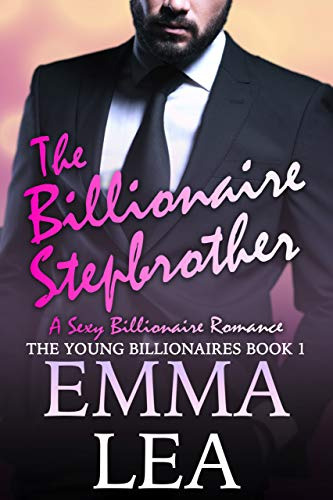 The Billionaire Stepbrother: A Sexy Billionaires Romance (The Young Billionaires Book 1) ()