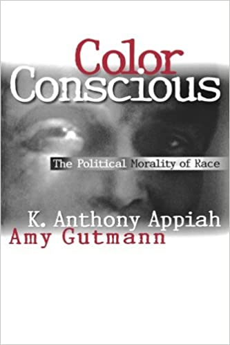 Color conscious : the political morality of race / K. Anthony Appiah and Amy Gutmann