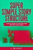 Super Simple Story Structure: Companion Workbook (Writing As A Second Career)