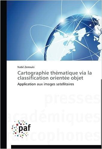 Book Cartographie thématique via la classification orientée objet: Application aux images satellitaires (Omn.Pres.Franc.)