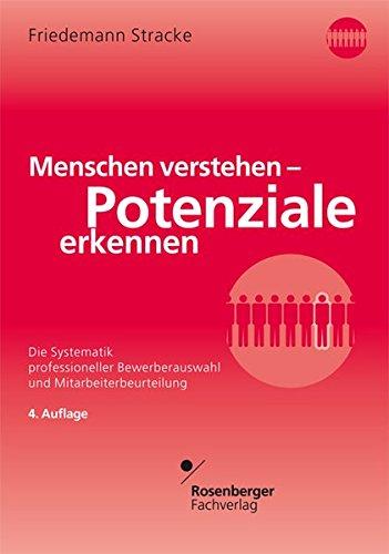 Menschen Verstehen   Potenziale Erkennen  Die Systematik Professioneller Bewerberauswahl Und Mitarbeiterbeurteilung