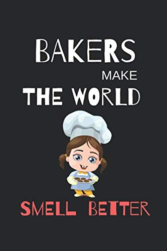 Bakers Make The World Smell Better: Baking Cooking Funny Writing 120 pages Notebook Journal -  Small Lined  (6