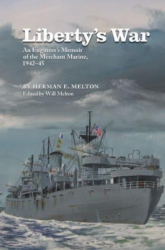 Liberty's War: An Engineer's Memoir of the Merchant Marine, 1942-1945 -