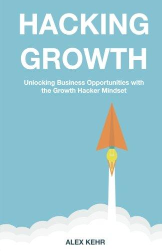 Hacking Growth: The Modern Marketing Mindset to Create Fast Growing Companies [Kehr, Alex] (Tapa Blanda)