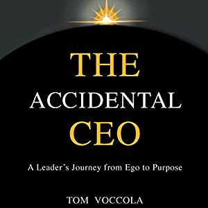 The Accidental CEO - A Leader's Journey from Ego to Purpose Audiobook