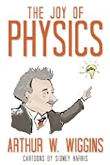 The Joy of Physics by Arthur W. Wiggins (2007-11-22) Hardcover