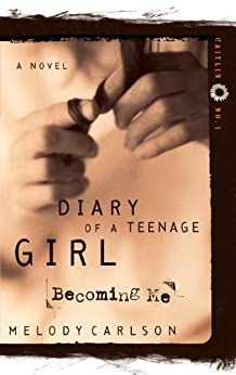 Becoming Me: Becoming Me by Caitlin O'Connor (Diary of a Teenage Girl Book 1) by [Carlson, Melody]