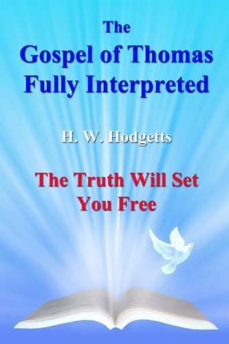 The Gospel of Thomas Fully Interpreted: The Truth Will Set You Free (Thomas Of St Gospel)