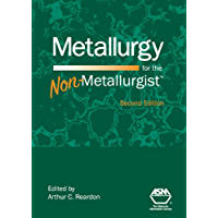 Metallurgy for the Non-Metallurgist, Second Edition