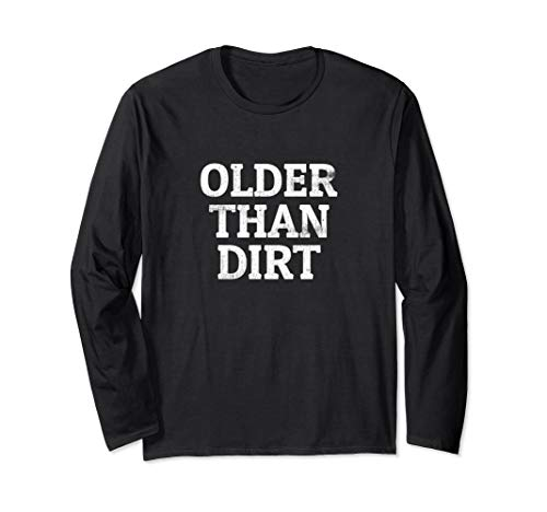 Funny Sleeve Dirt Long - Vintage Older Than Dirt Funny Seniors Birthday Gift  Long Sleeve T-Shirt