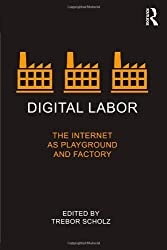 Digital Labor: The Internet as Playground and Factory