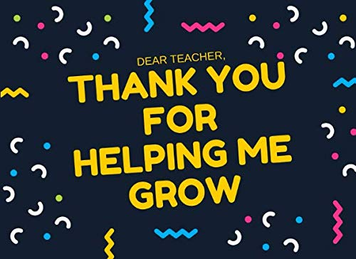 Thank You For Helping Me Grow: Thank You For Being The Best Teacher Ever Appreciation Book (The Best School Year Ever Questions And Answers)
